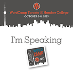 I'm speaking at WordCamp Toronto 2013
